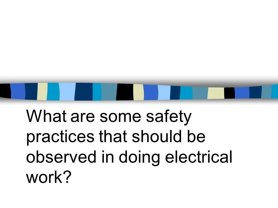 What are some safety practices that should be observed in doing electrical work