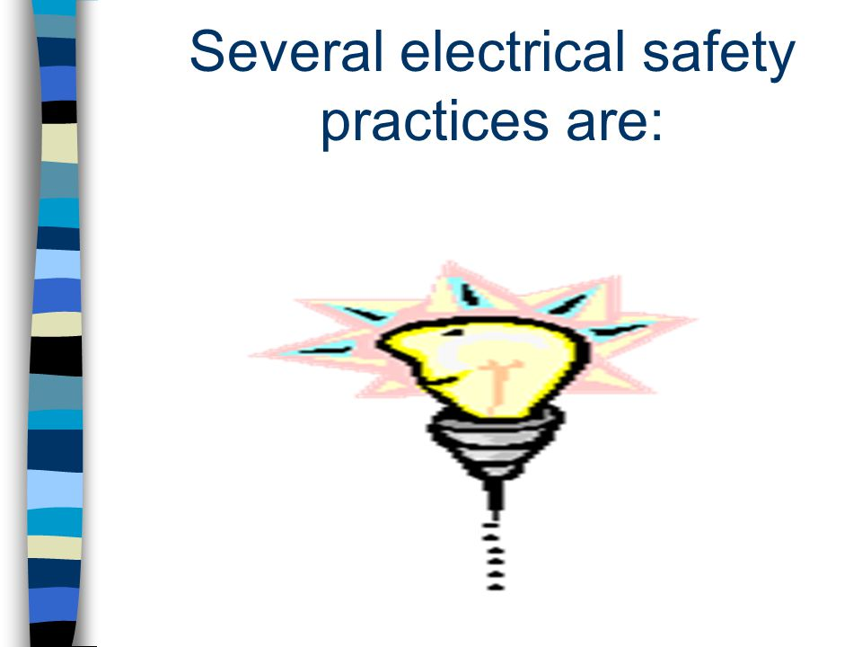 Several electrical safety practices are: