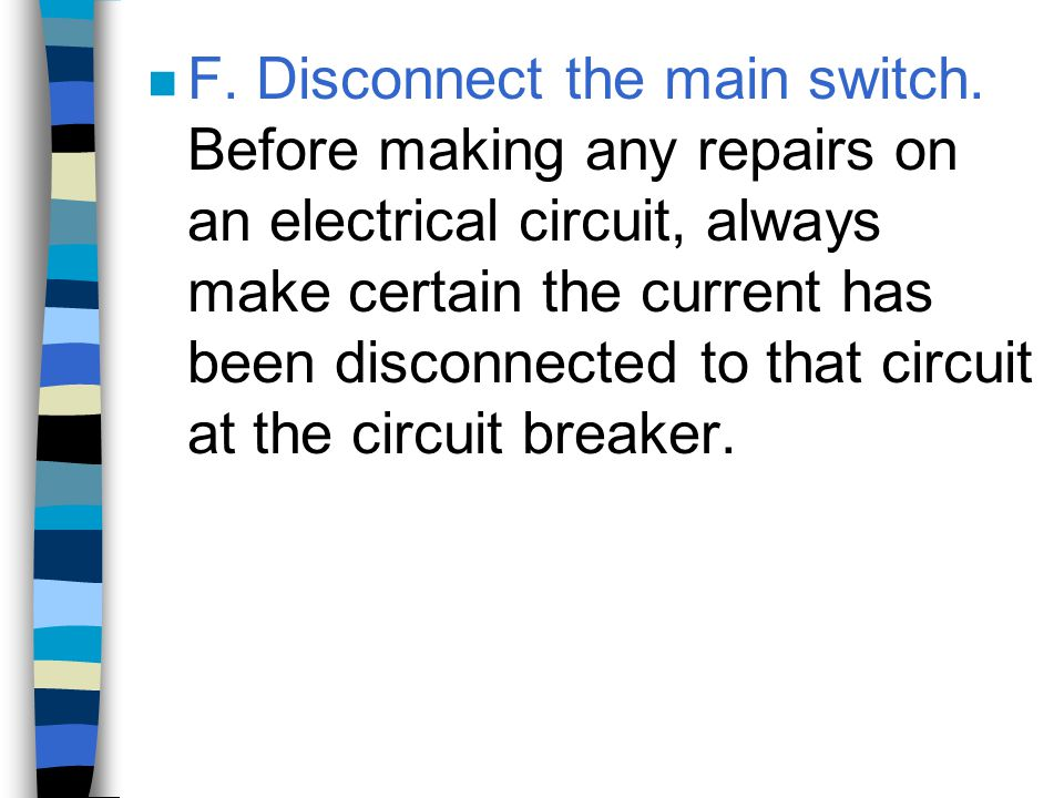 F. Disconnect the main switch