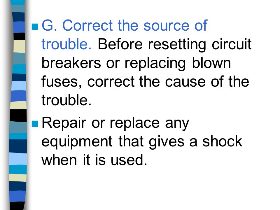 G. Correct the source of trouble
