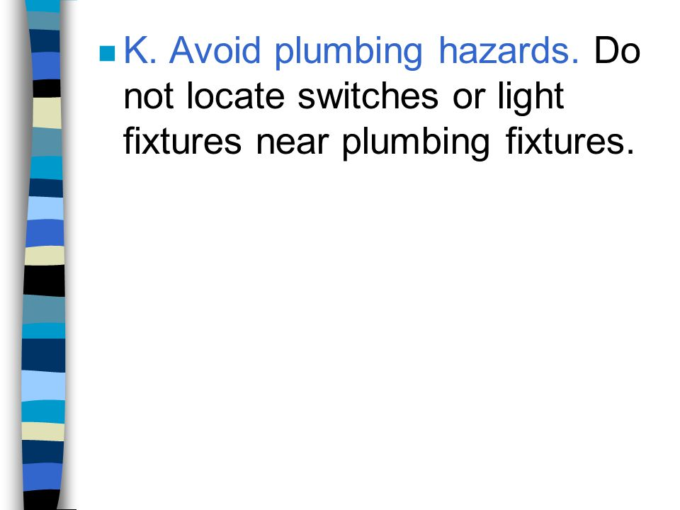 K. Avoid plumbing hazards