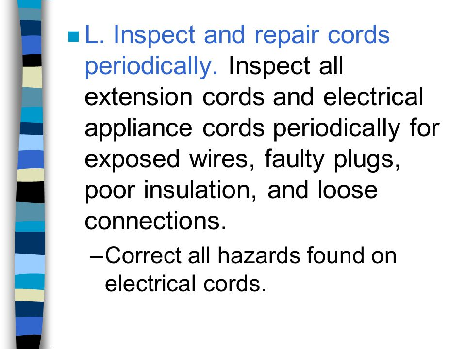 L. Inspect and repair cords periodically