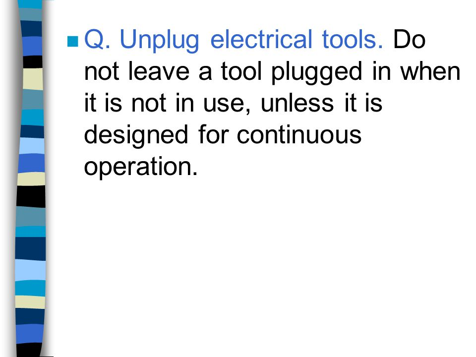 Q. Unplug electrical tools