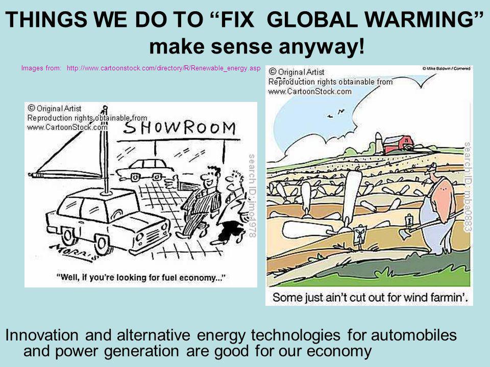 THINGS WE DO TO FIX GLOBAL WARMING make sense anyway!