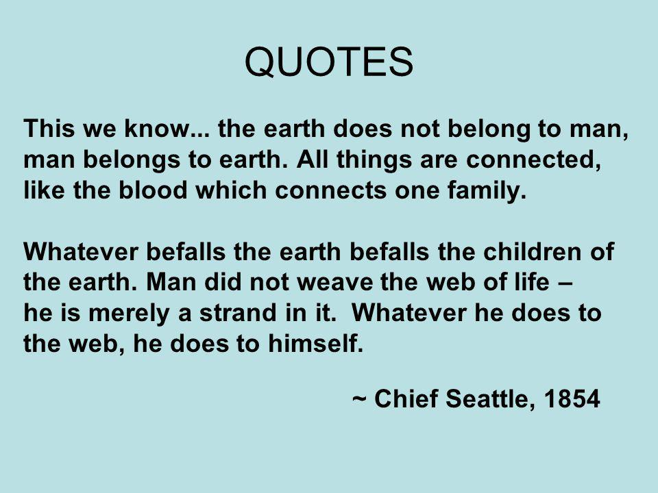 QUOTES This we know... the earth does not belong to man,