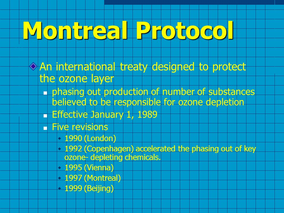 Montreal Protocol An international treaty designed to protect the ozone layer.