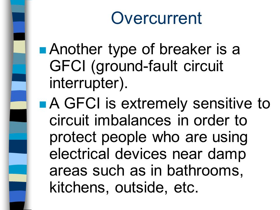 Overcurrent Another type of breaker is a GFCI (ground-fault circuit interrupter).