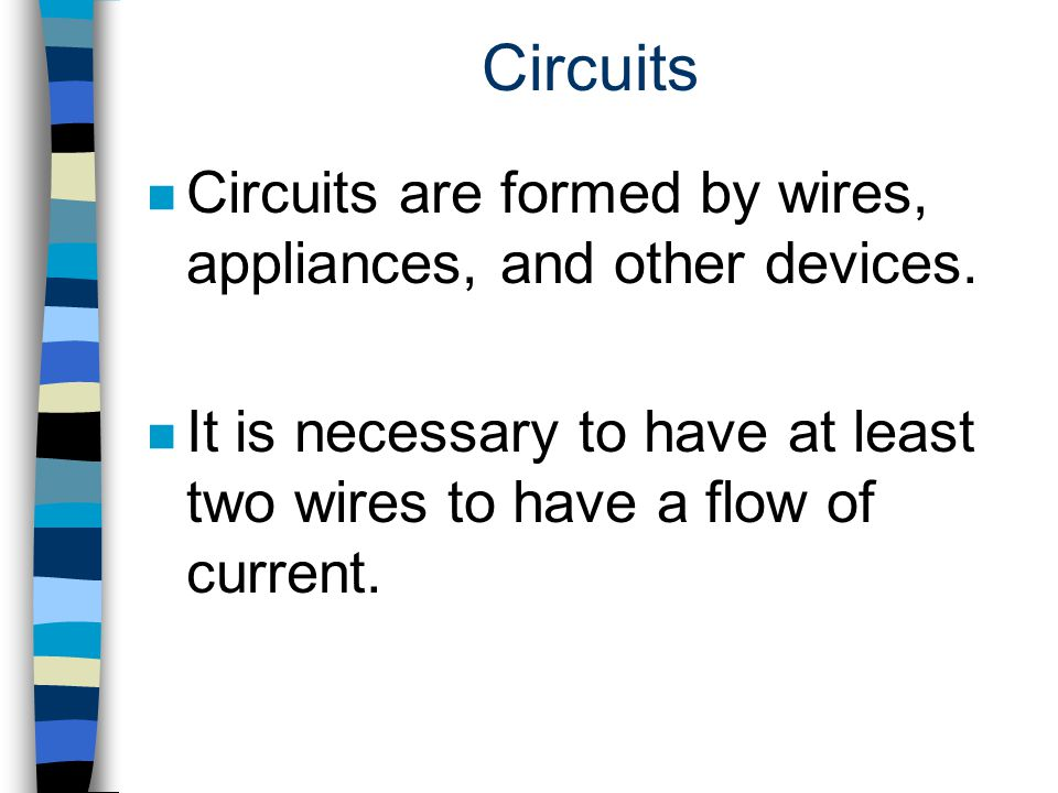 Circuits Circuits are formed by wires, appliances, and other devices.