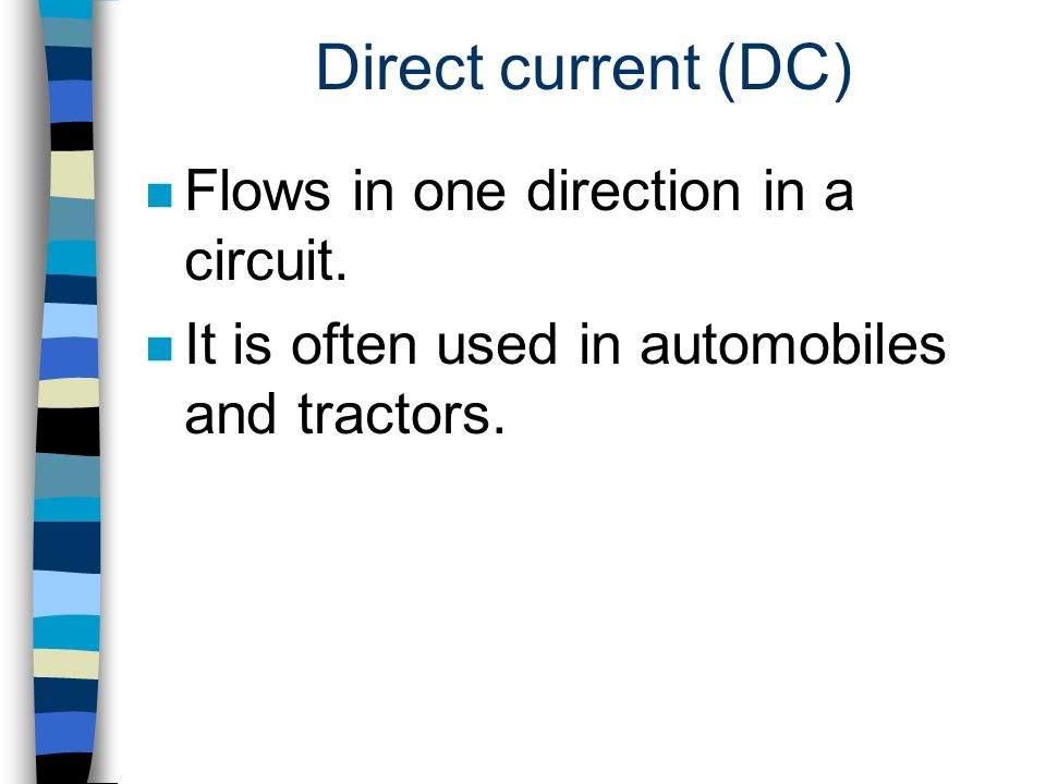 Direct current (DC) Flows in one direction in a circuit.