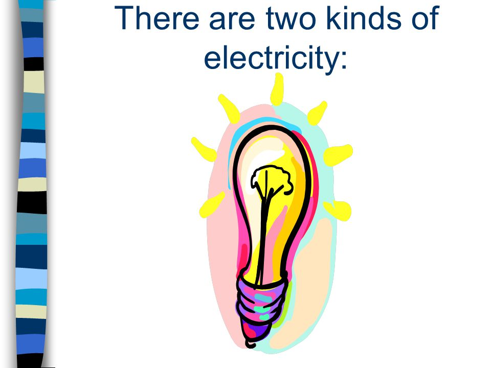 There are two kinds of electricity: