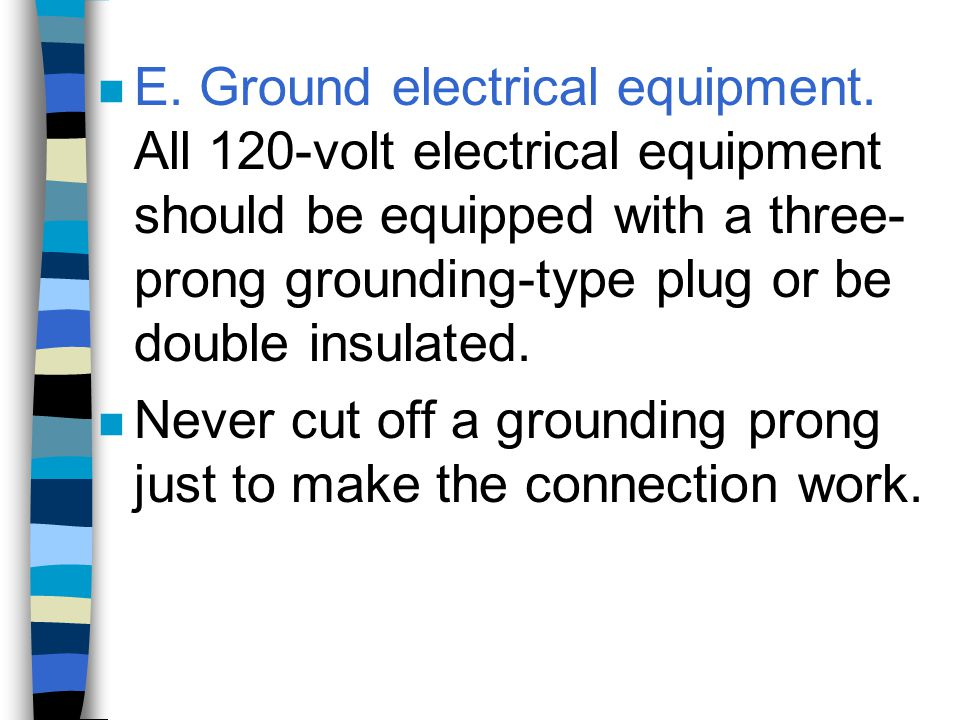 E. Ground electrical equipment