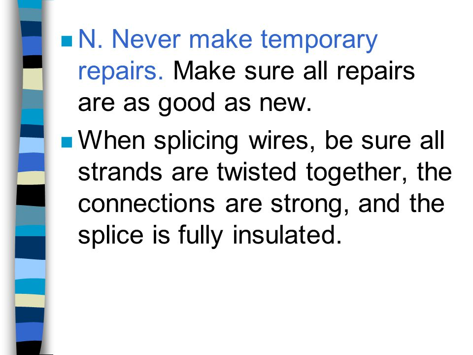 N. Never make temporary repairs