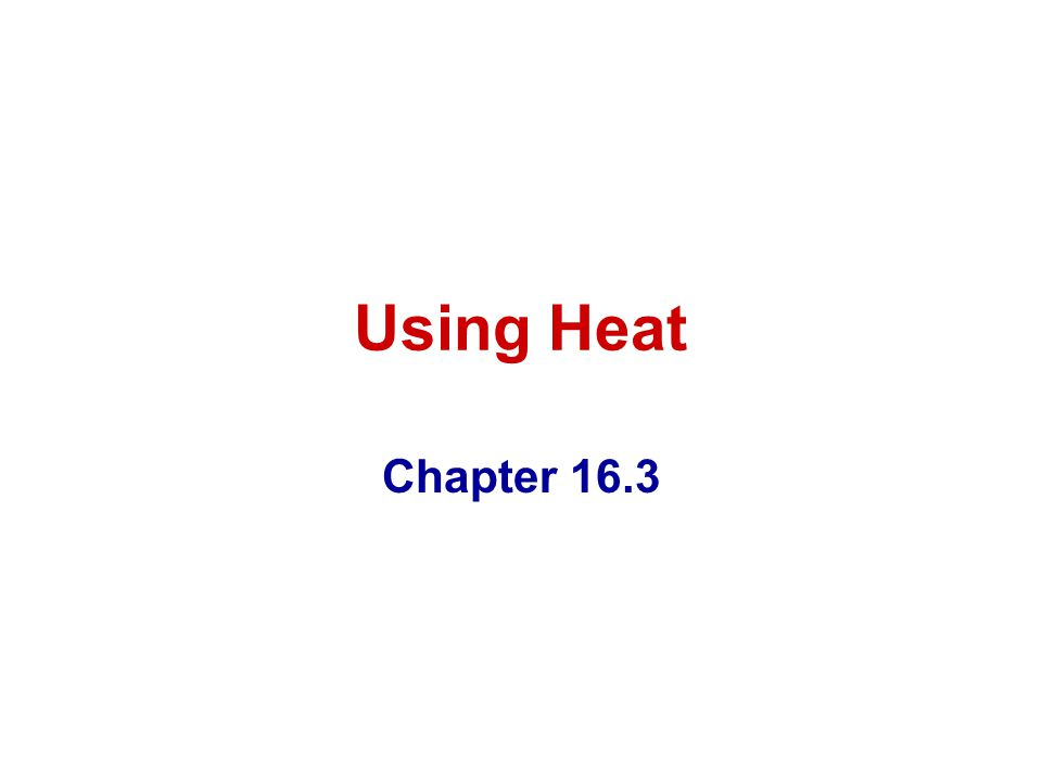 Using Heat Chapter 16.3