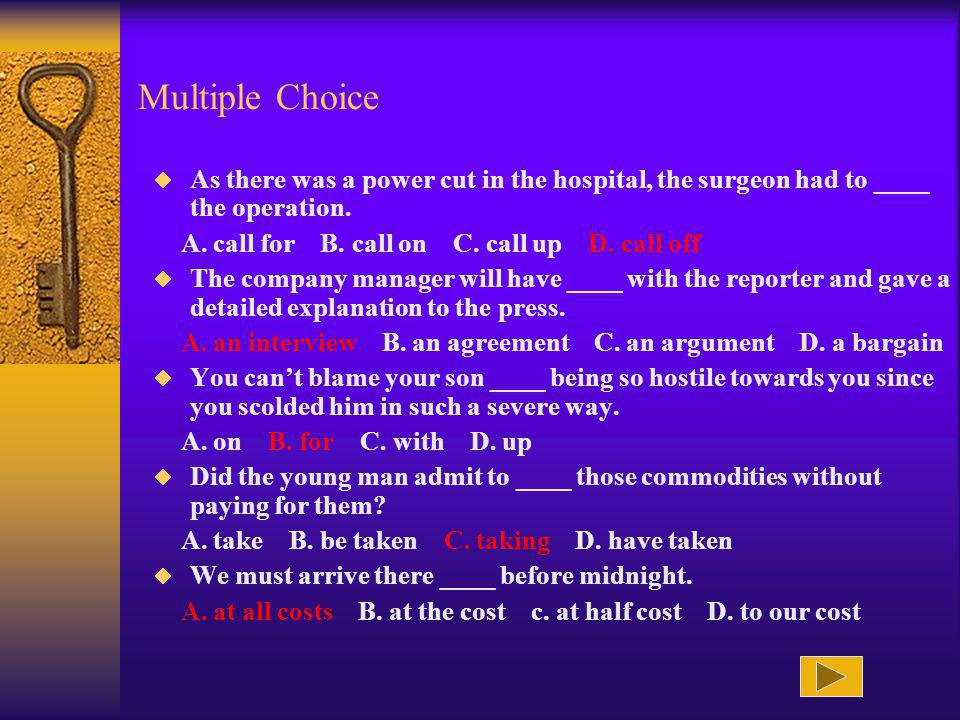 Multiple Choice As there was a power cut in the hospital, the surgeon had to ____ the operation.