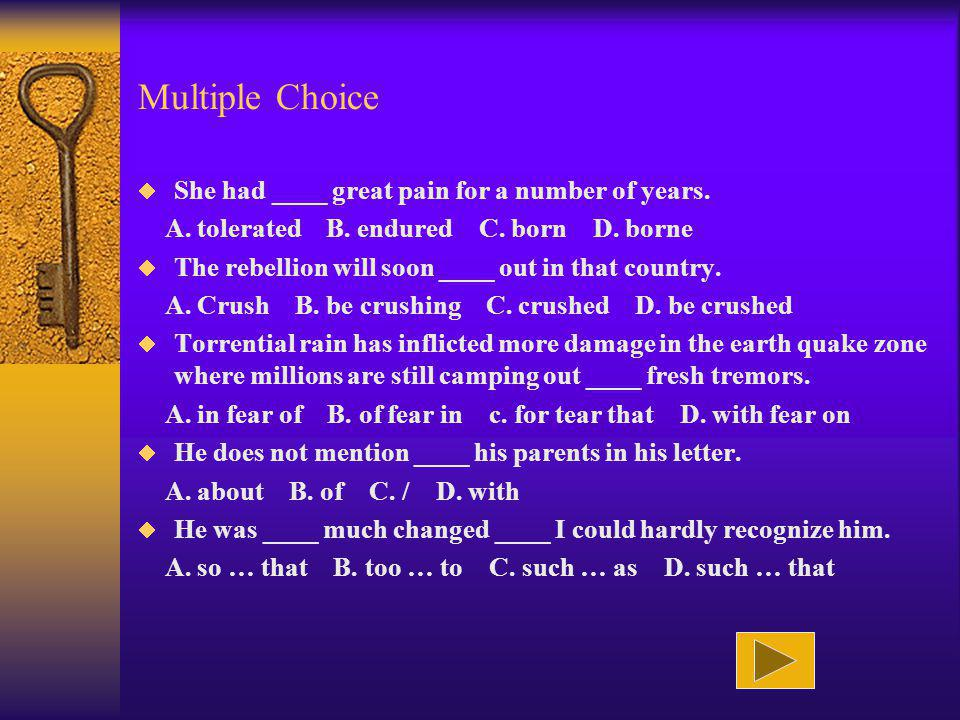 Multiple Choice She had ____ great pain for a number of years.