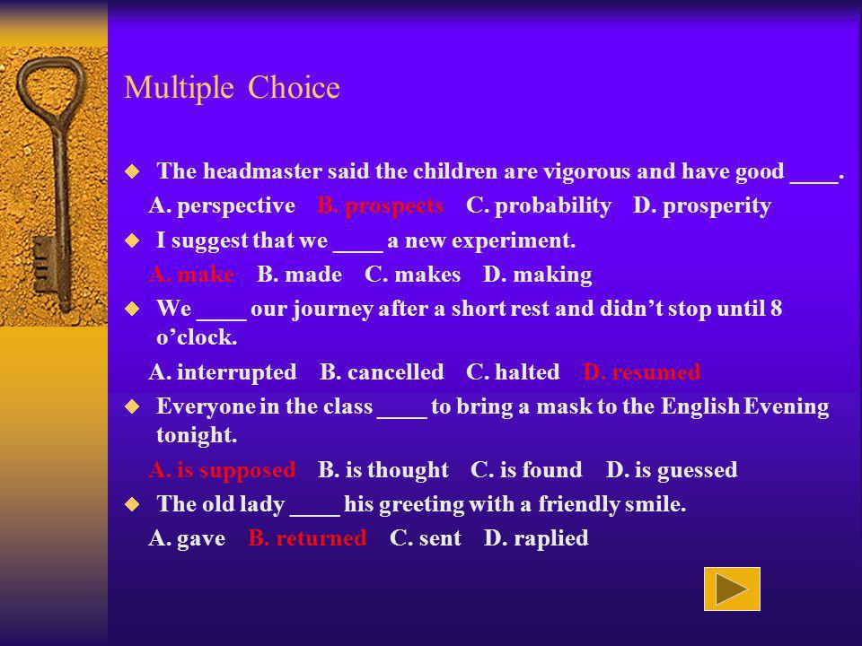 Multiple Choice The headmaster said the children are vigorous and have good ____. A. perspective B. prospects C. probability D. prosperity.