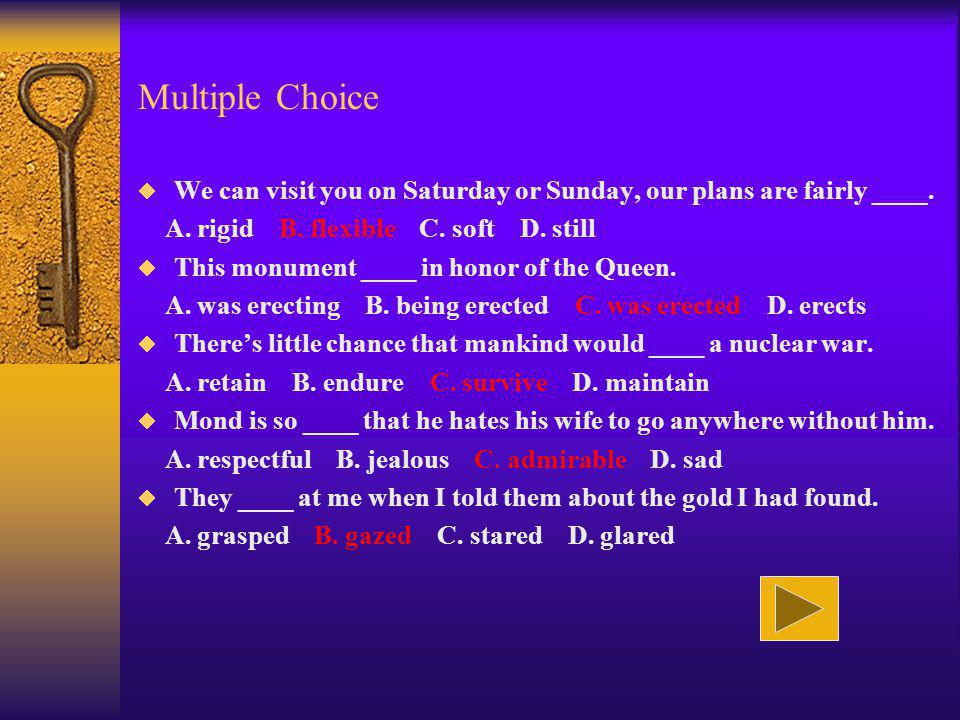 Multiple Choice We can visit you on Saturday or Sunday, our plans are fairly ____. A. rigid B. flexible C. soft D. still.