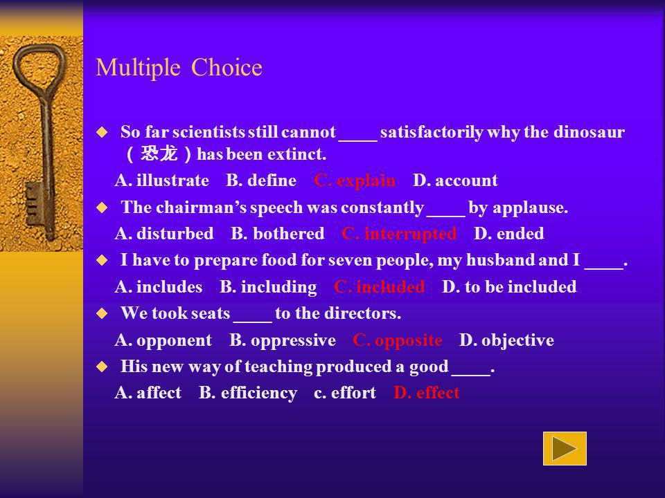 Multiple Choice So far scientists still cannot ____ satisfactorily why the dinosaur (恐龙)has been extinct.