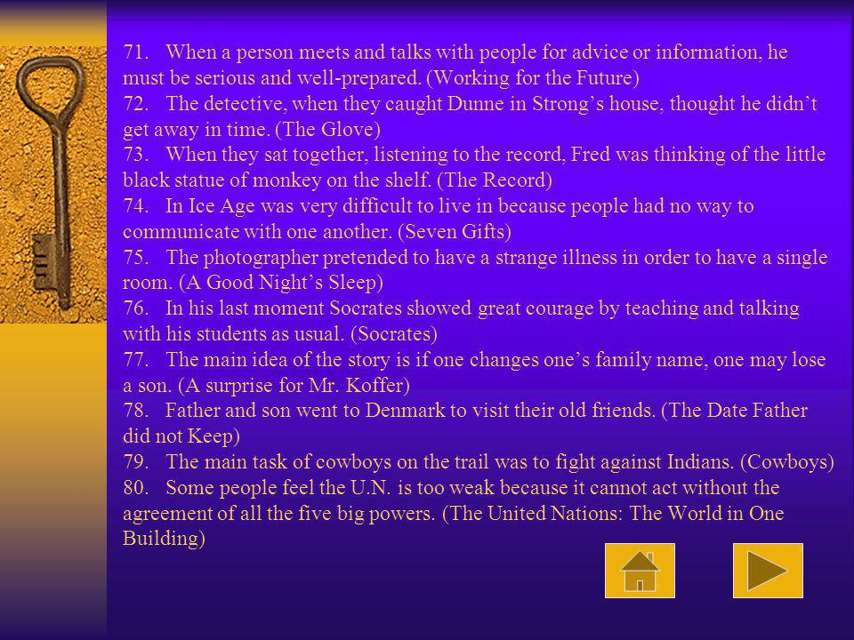 71. When a person meets and talks with people for advice or information, he must be serious and well-prepared.