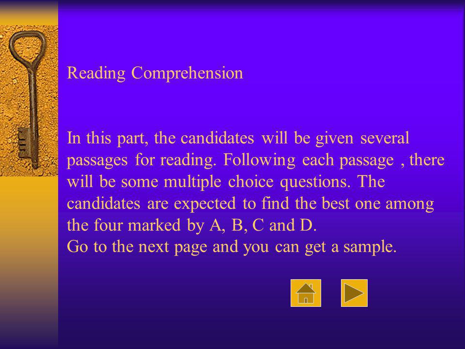 Reading Comprehension In this part, the candidates will be given several passages for reading.