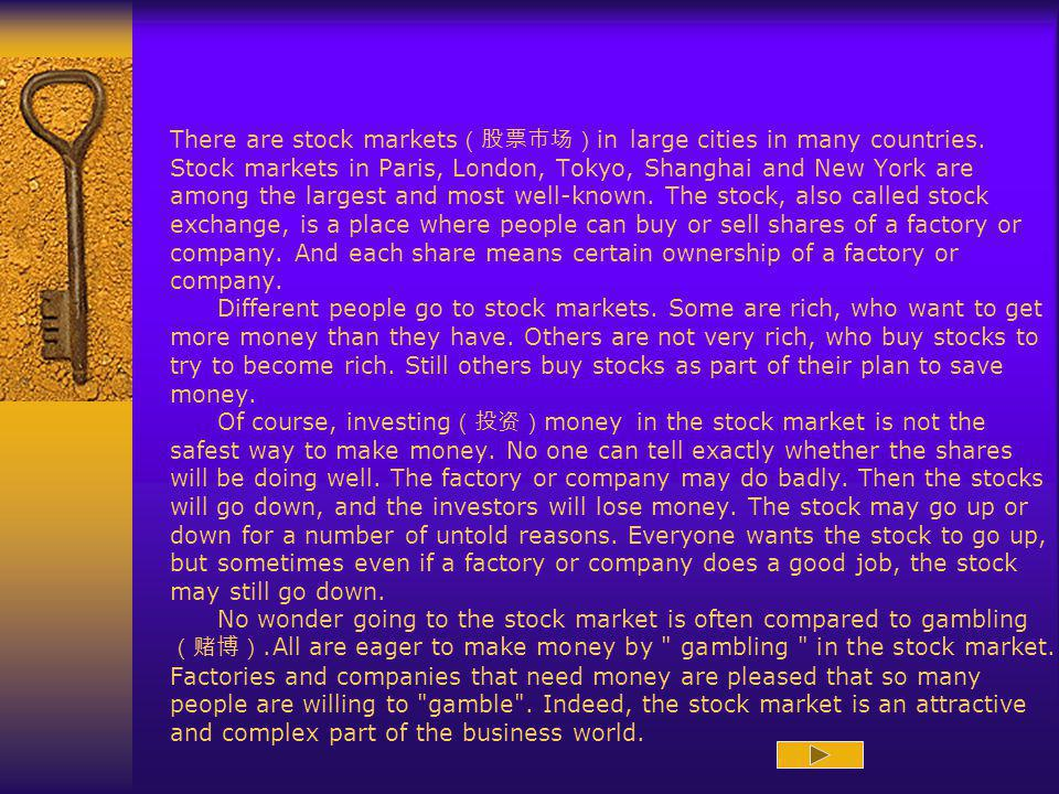 There are stock markets(股票市场)in large cities in many countries