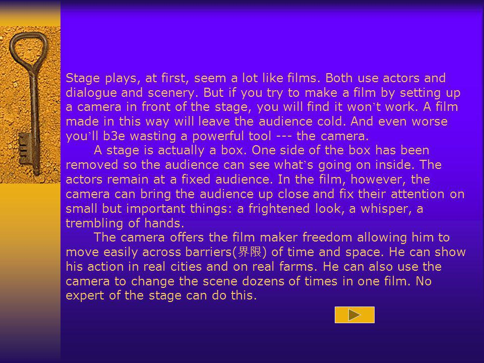 Stage plays, at first, seem a lot like films