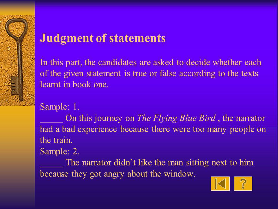 Judgment of statements In this part, the candidates are asked to decide whether each of the given statement is true or false according to the texts learnt in book one.