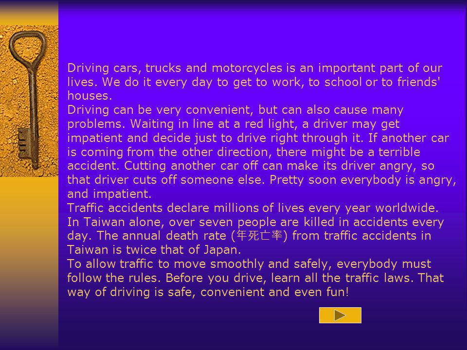 Driving cars, trucks and motorcycles is an important part of our lives