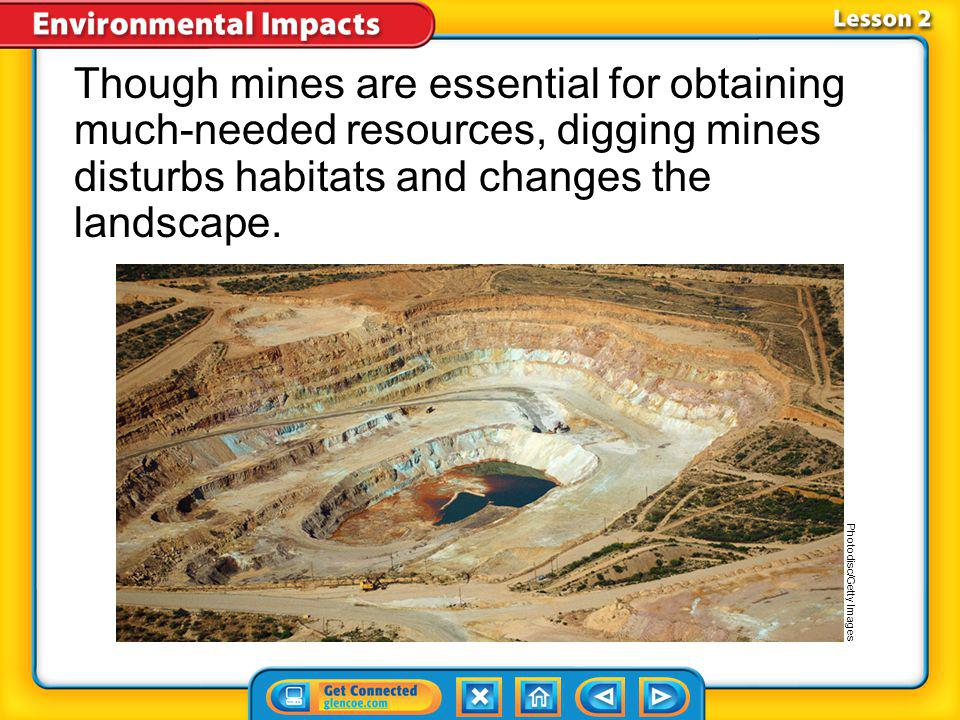 Though mines are essential for obtaining much-needed resources, digging mines disturbs habitats and changes the landscape.