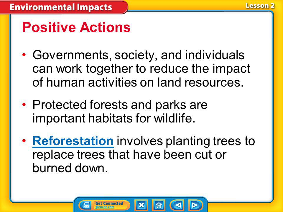 Positive Actions Governments, society, and individuals can work together to reduce the impact of human activities on land resources.