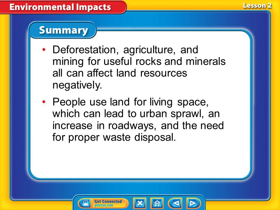 Deforestation, agriculture, and mining for useful rocks and minerals all can affect land resources negatively.