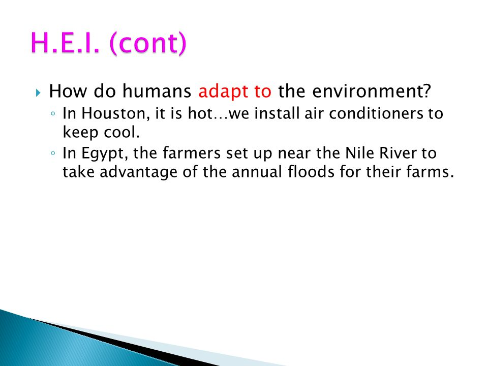 H.E.I. (cont) How do humans adapt to the environment