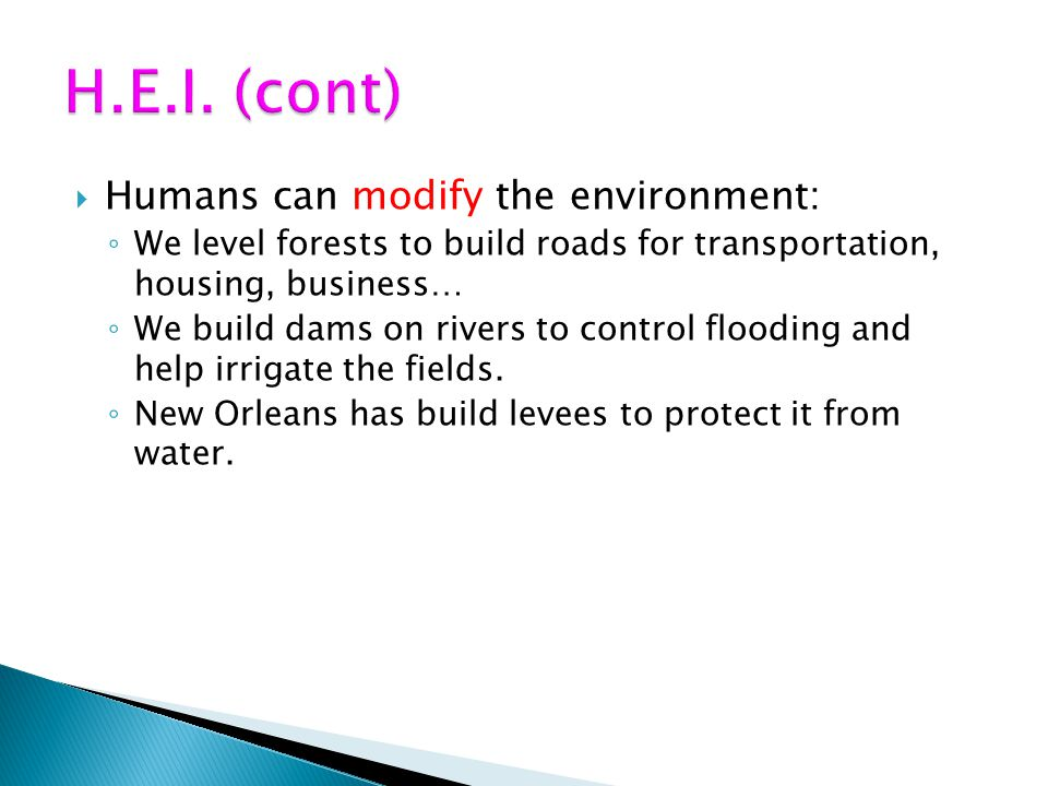 H.E.I. (cont) Humans can modify the environment: