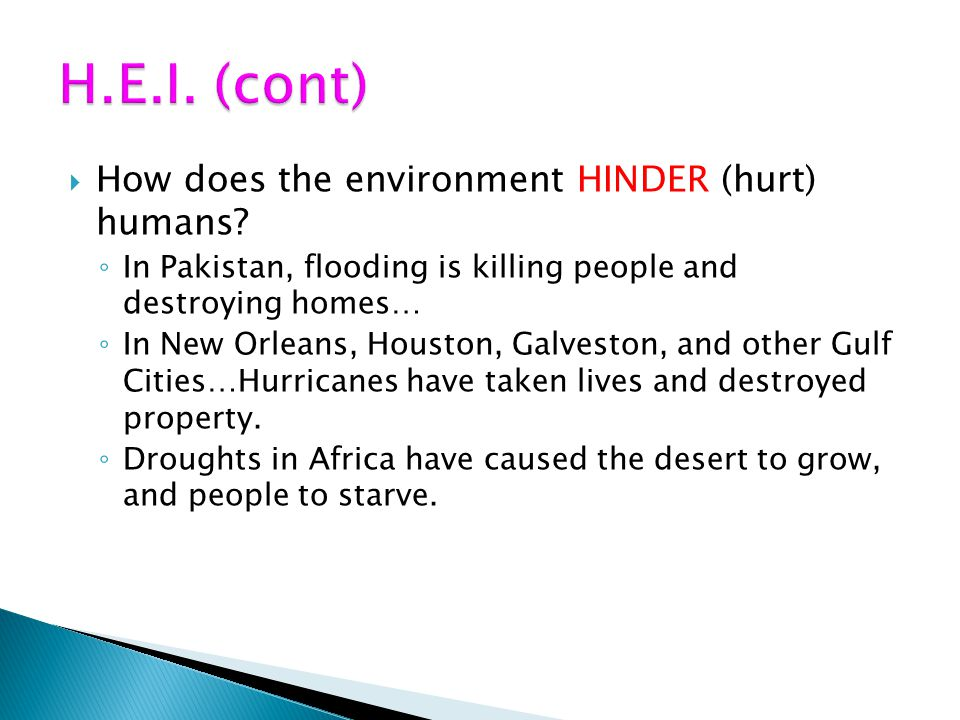 H.E.I. (cont) How does the environment HINDER (hurt) humans