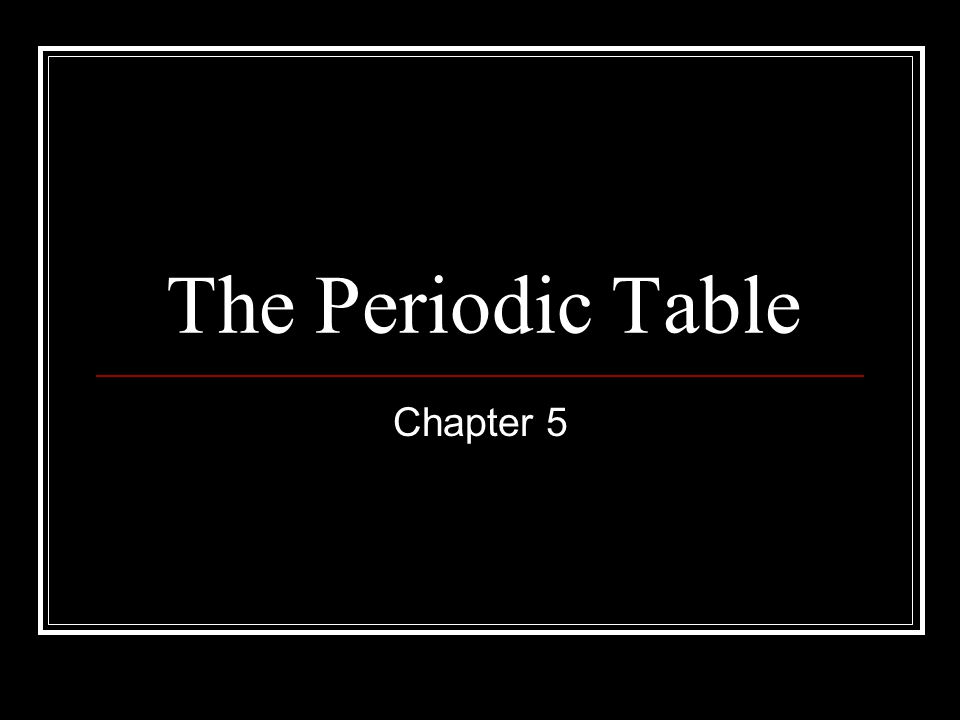 The Periodic Table Chapter 5
