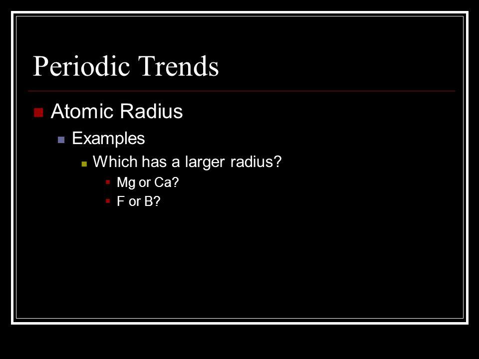 Periodic Trends Atomic Radius Examples Which has a larger radius