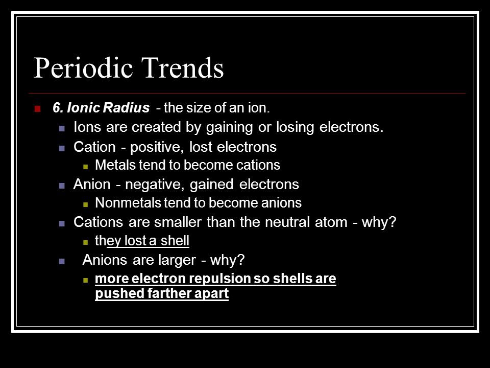 Periodic Trends Ions are created by gaining or losing electrons.