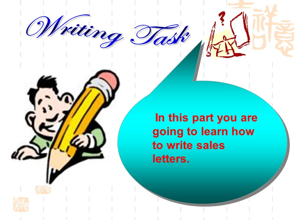 Writing Task In this part you are going to learn how to write sales letters.