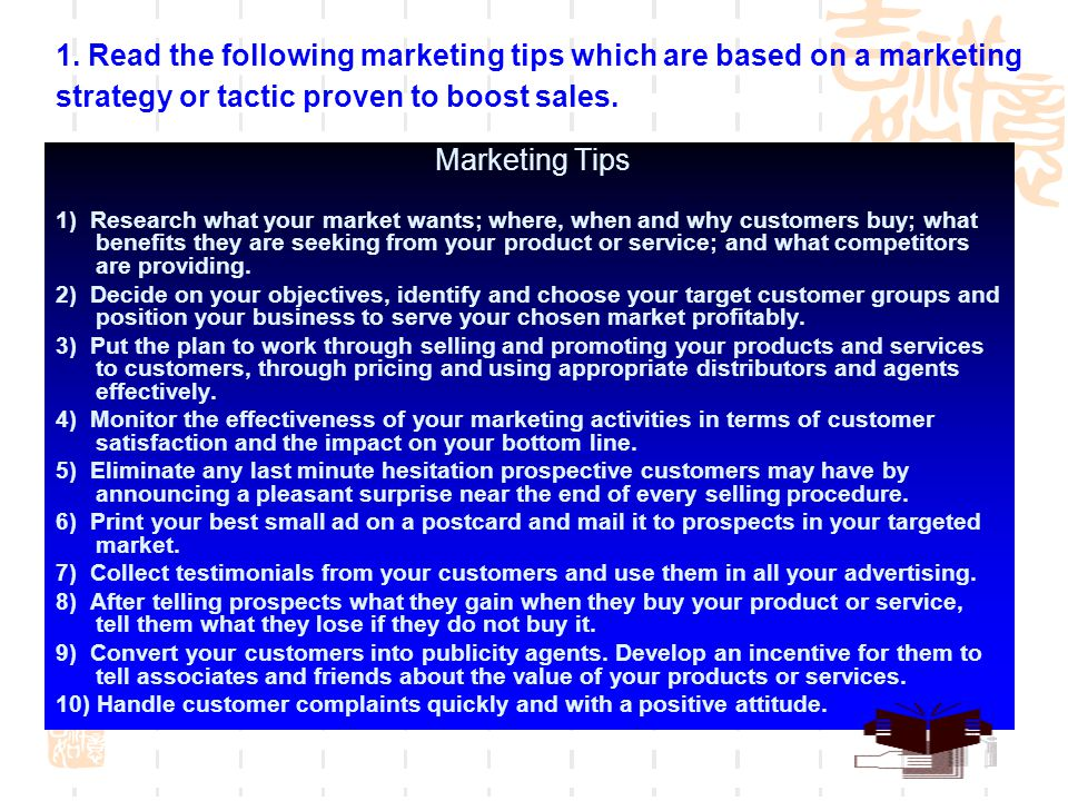 1. Read the following marketing tips which are based on a marketing strategy or tactic proven to boost sales.