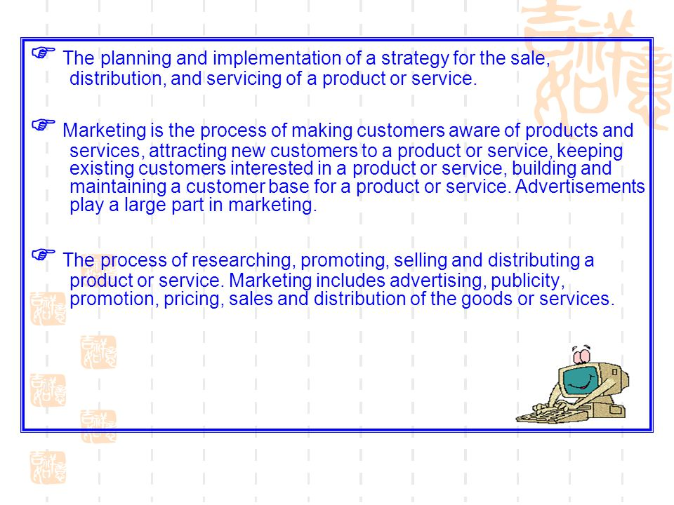  The planning and implementation of a strategy for the sale, distribution, and servicing of a product or service.