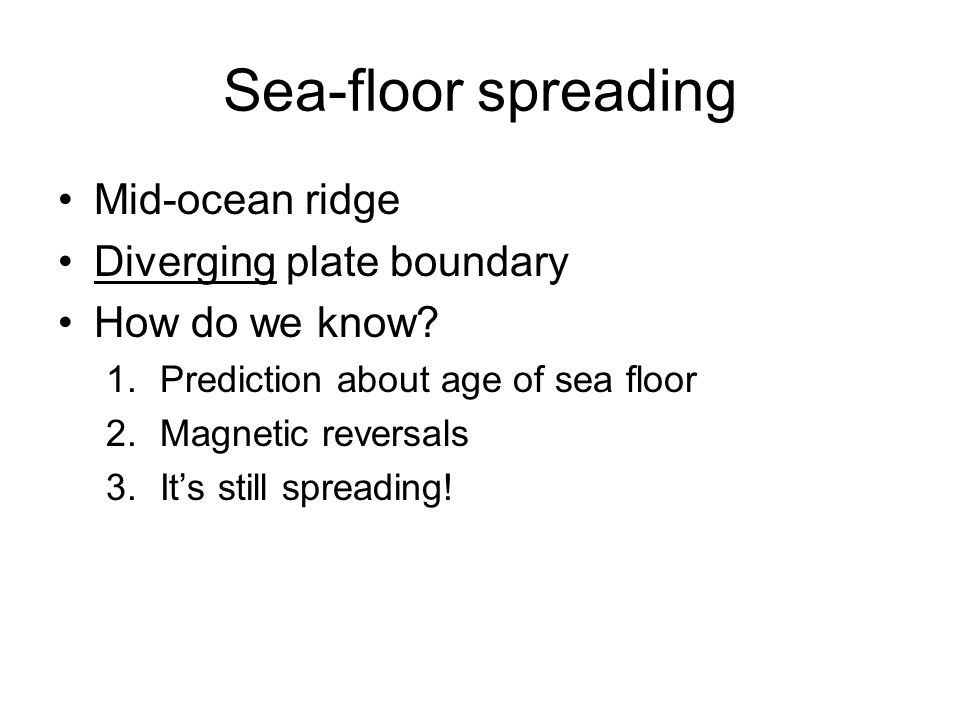 Sea-floor spreading Mid-ocean ridge Diverging plate boundary