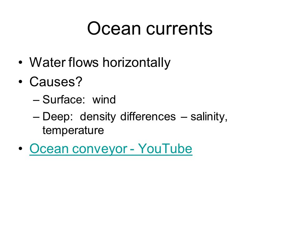 Ocean currents Water flows horizontally Causes