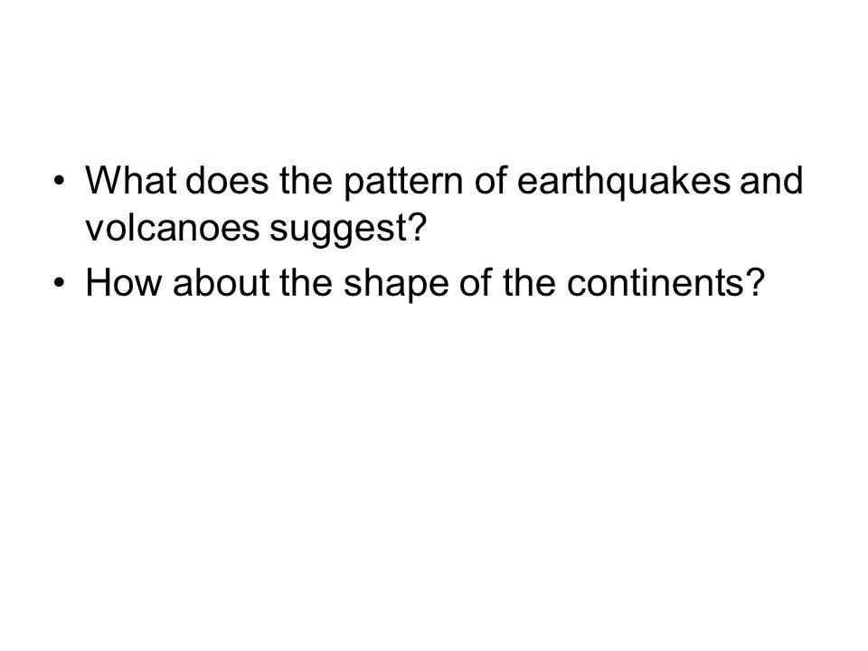 What does the pattern of earthquakes and volcanoes suggest