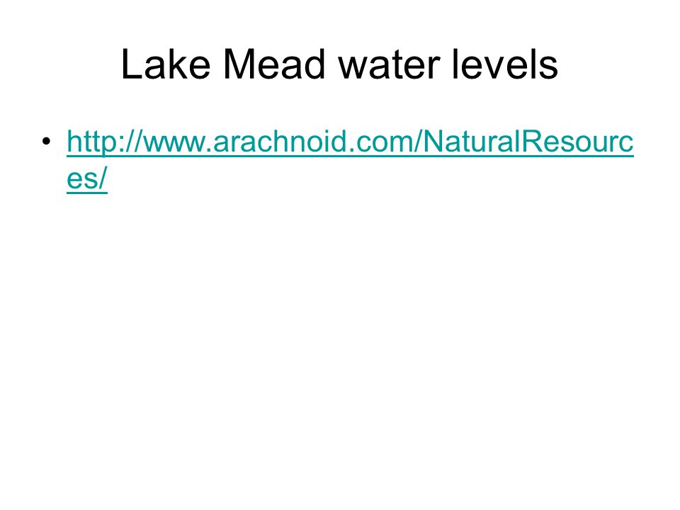 Lake Mead water levels http://www.arachnoid.com/NaturalResources/