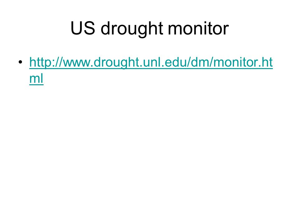US drought monitor http://www.drought.unl.edu/dm/monitor.html