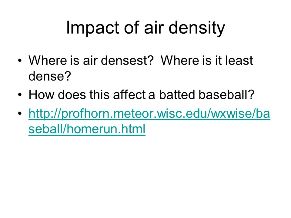 Impact of air density Where is air densest Where is it least dense