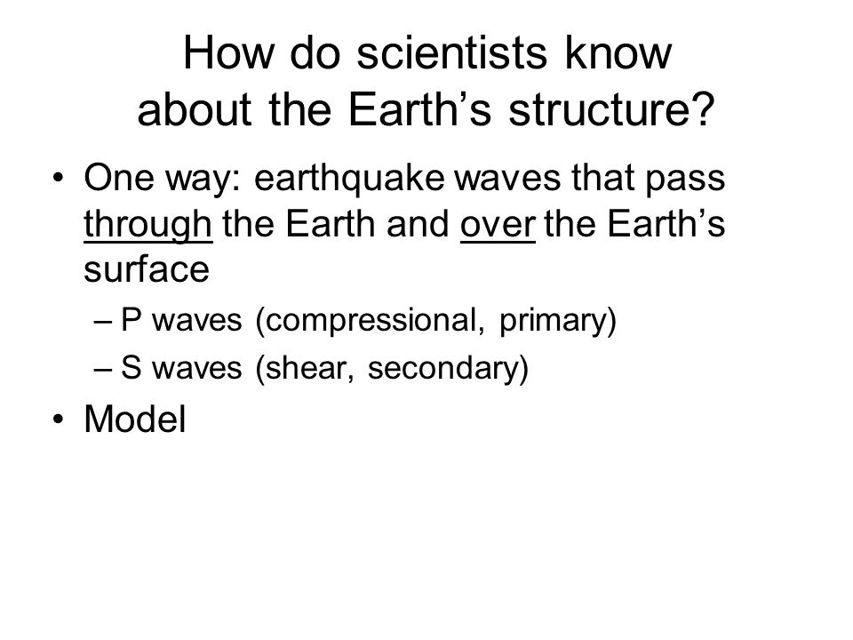 How do scientists know about the Earth's structure