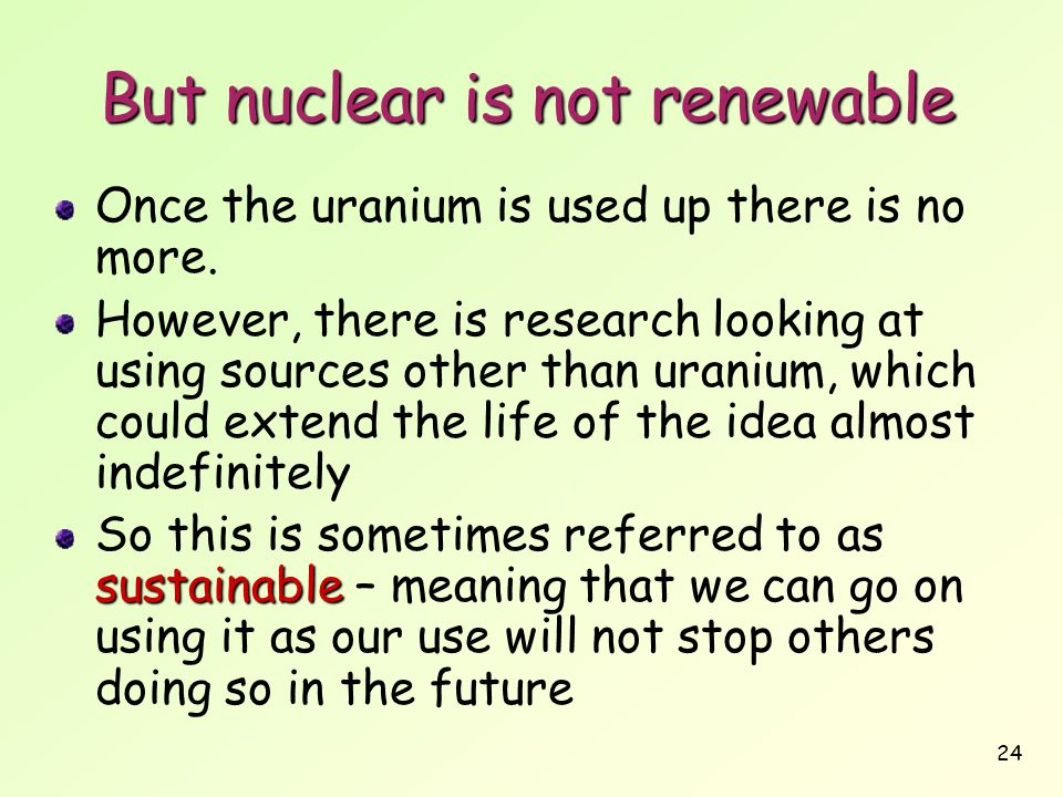 But nuclear is not renewable
