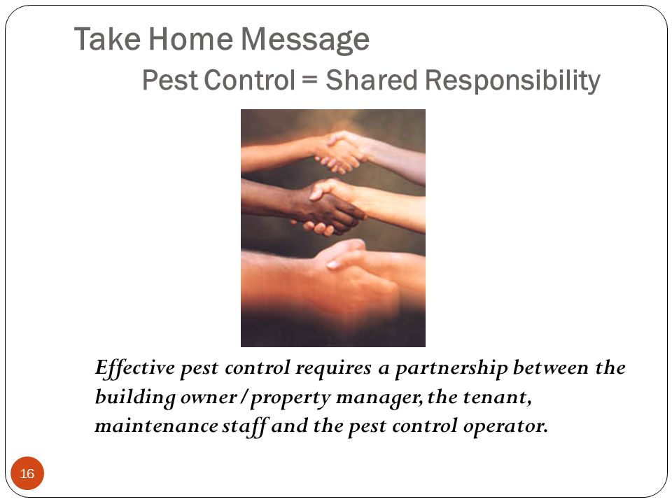 Take Home Message Pest Control = Shared Responsibility