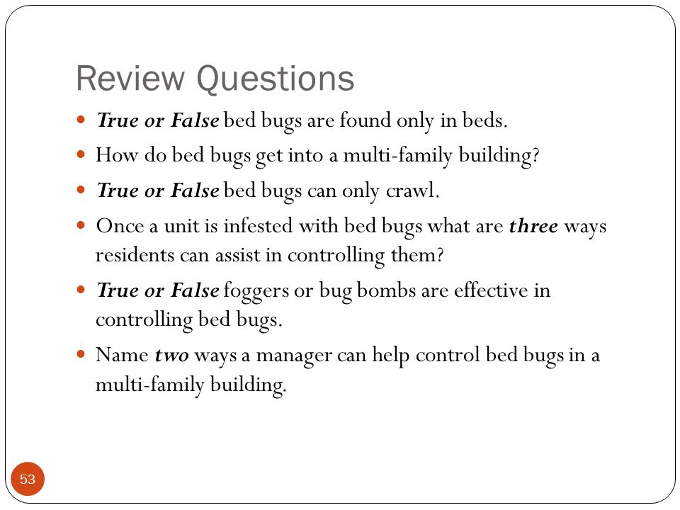 Review Questions True or False bed bugs are found only in beds.